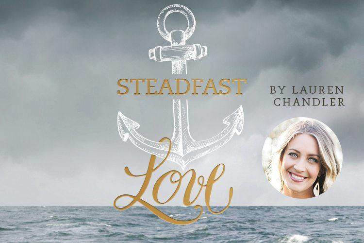 Steadfast love 750x5001