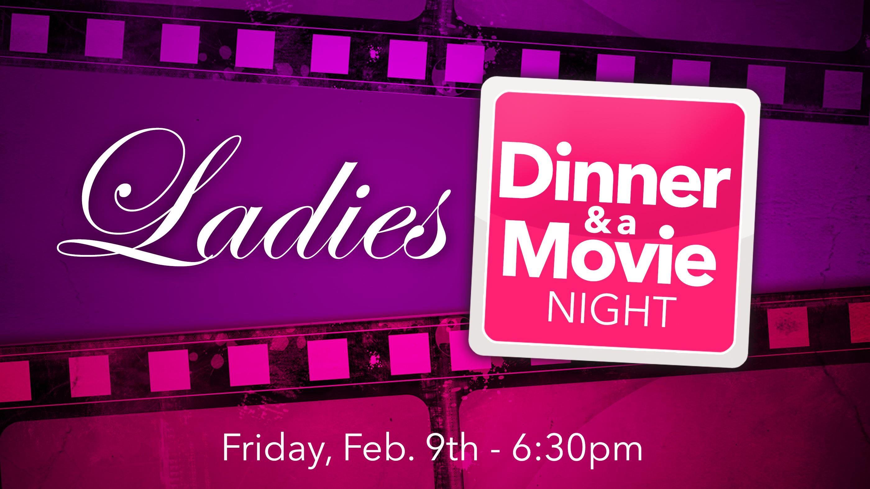 Ladeis dinner and movie