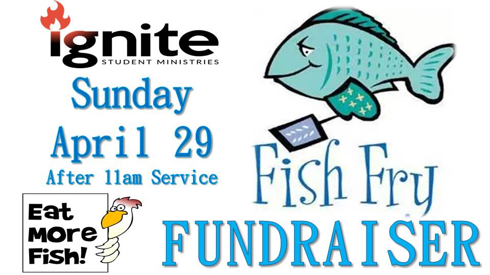 4.29.18 ignite fish fry fundraiser