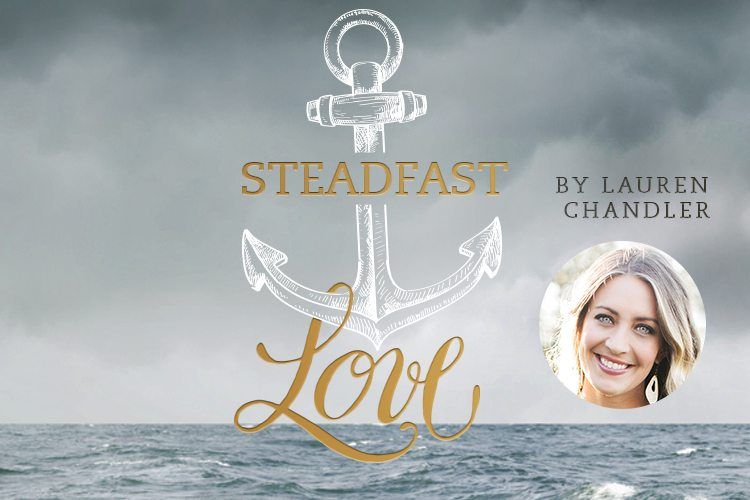 Steadfast love 750x5001