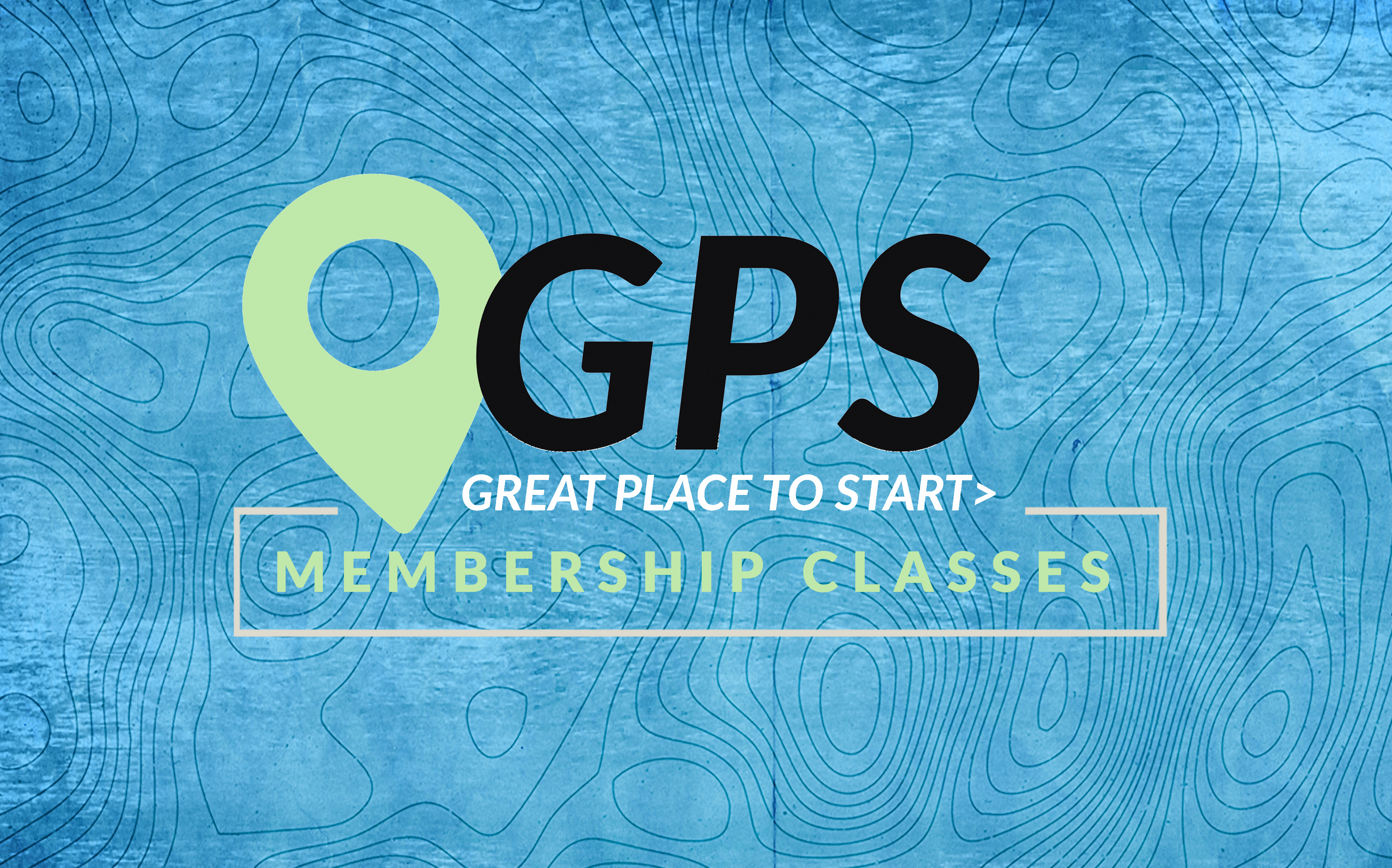 Gps  great place to start  membership class