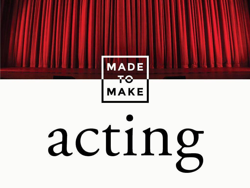 Made to make  acting