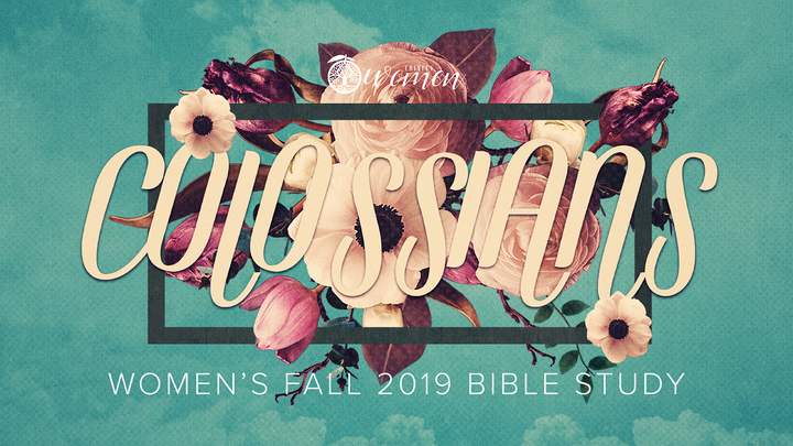 TWM Colossians Bible Study - Fall 2019 - Trinity Evangelical Free Church