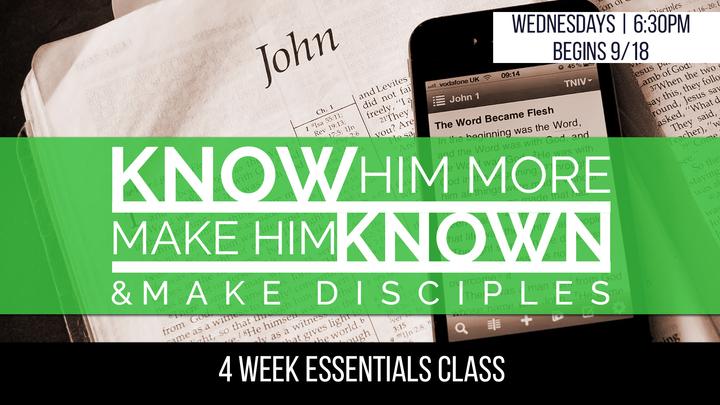 Know Him More & Make Him Known Essentials Class  ||   Wednesdays 6:30pm  ||   Begins 9/18 (4 Weeks) logo image