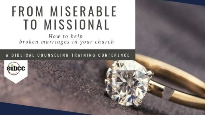 From Miserable to Missional: How to Help Broken Marriages in your Church (An EIBCC Training Conference) logo image