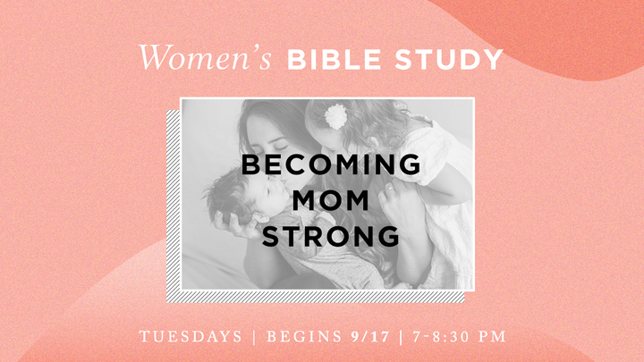 Women's Bible Study - Becoming Mom Strong (Tuesday Evenings) logo image