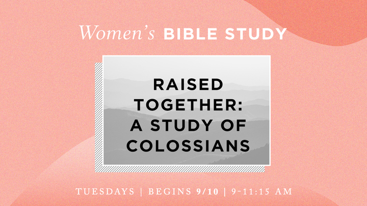 Women's Bible Study - Raised Together: A Study of Colossians (Tuesday mornings) logo image