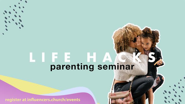 Life Hacks Parenting Seminar logo image