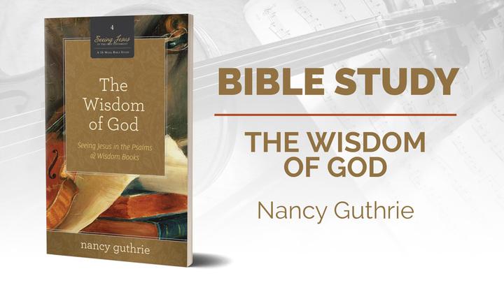 Trinity Women - The Wisdom of God: Seeing Jesus in the Psalms & Wisdom Books by Nancy Guthrie (a DVD Study) logo image