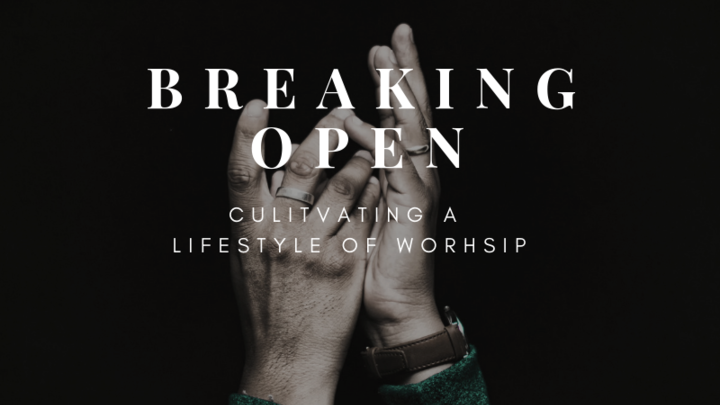 Breaking Open - Cultivating a Lifestyle of Worship logo image