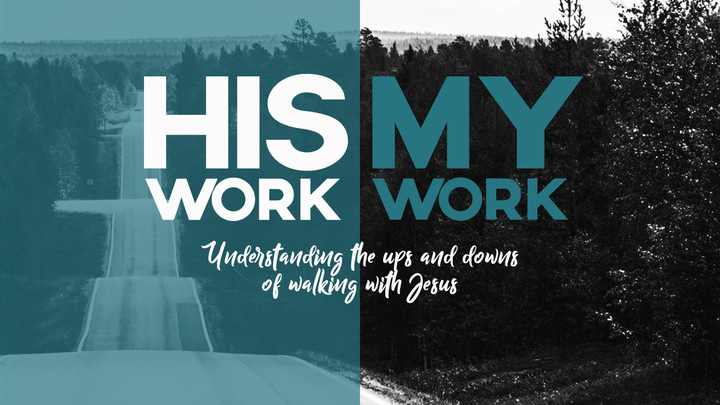 His Work, My Work: Understanding the Ups and Downs of Walking with Jesus logo image