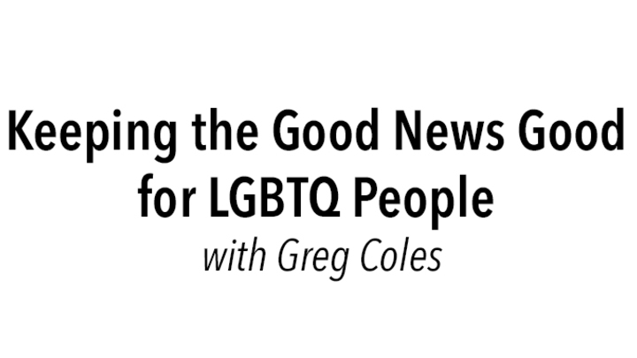 Keeping the Good News Good for LGBTQ People with Greg Coles logo image