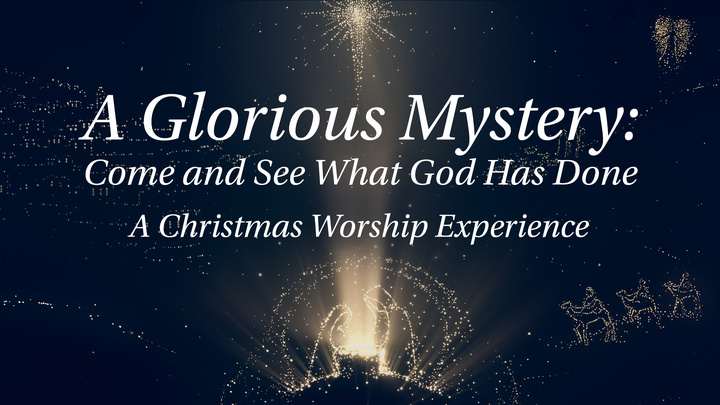 A Glorious Mystery: Come and See What God Has Done - A Christmas Worship Experience  logo image