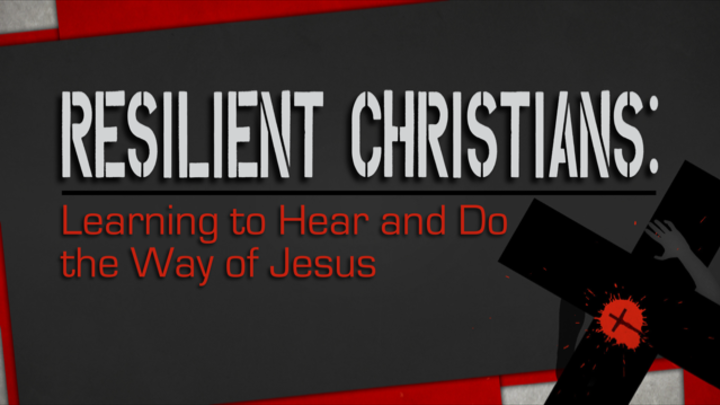 Resilient Christians: learning to hear and do the way of Jesus logo image