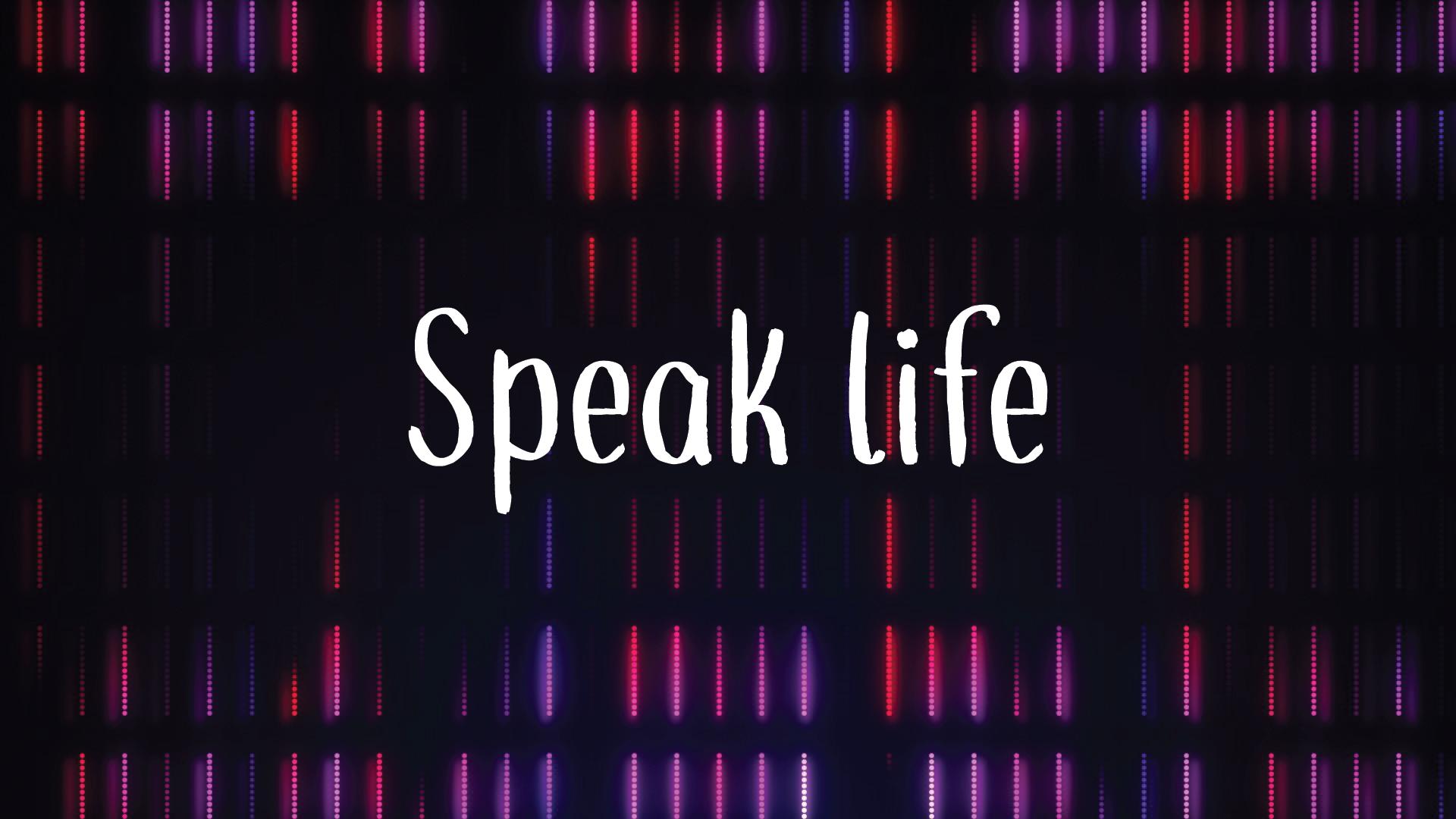 Speak life 01