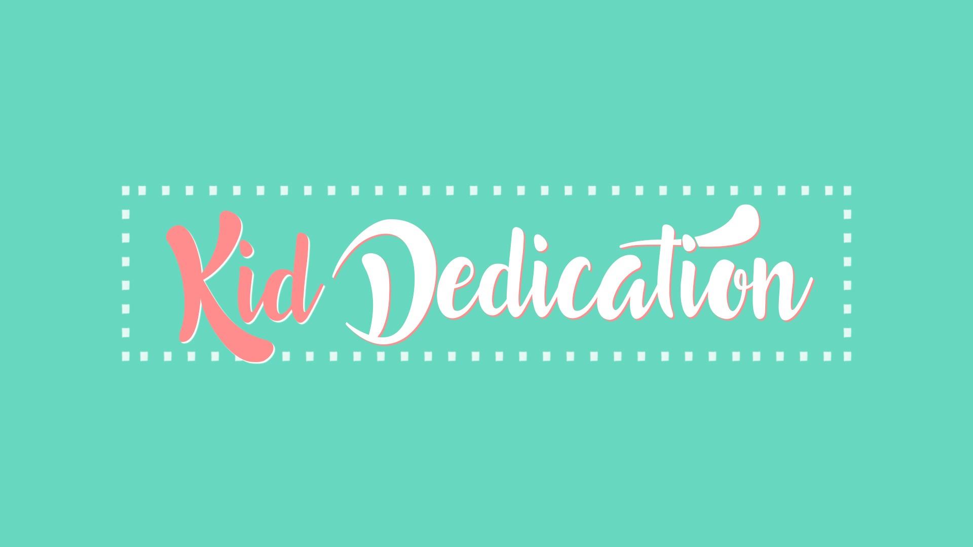 Kid dedication