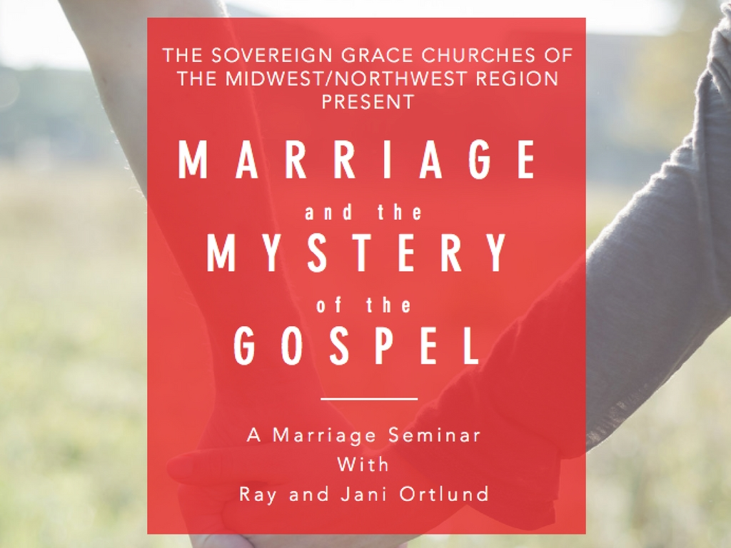Marriageand themysteryof thegospelthe sovereign grace churches of the midwest northwest region presenta marriage seminarwithray and jani ortlun